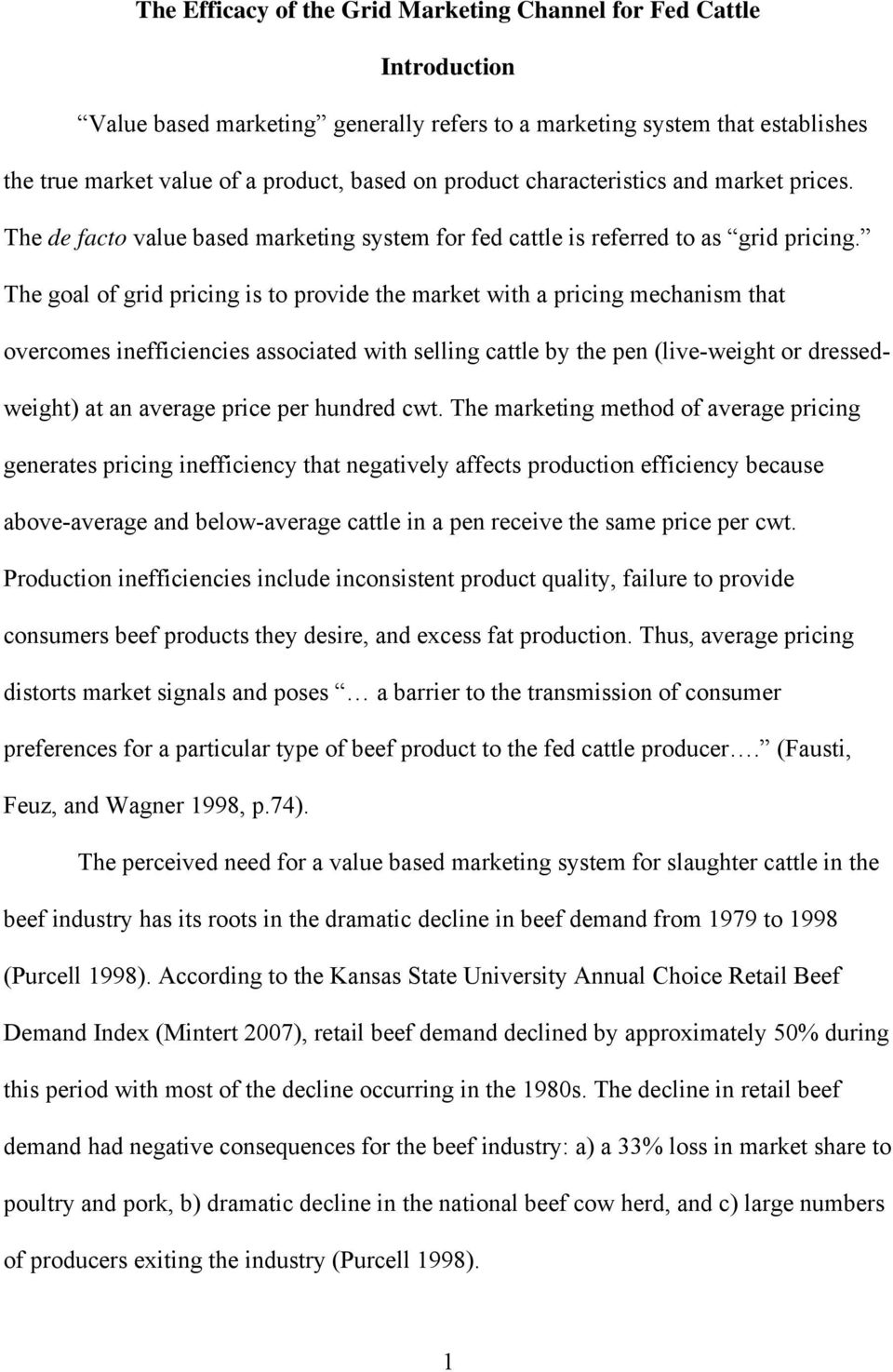 The goal of grid pricing is to provide the market with a pricing mechanism that overcomes inefficiencies associated with selling cattle by the pen (live-weight or dressedweight) at an average price