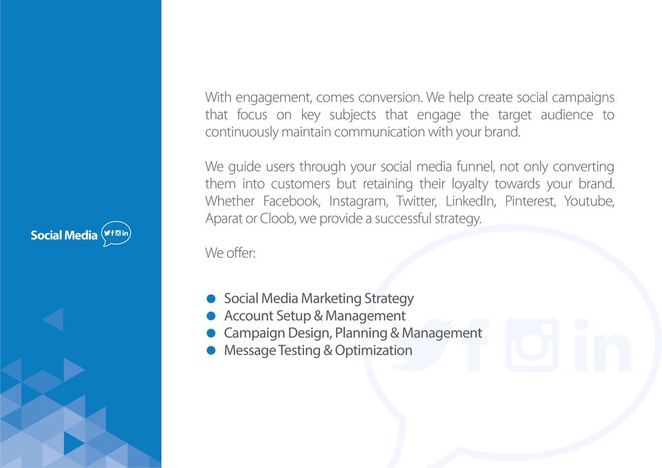 Social Media We guide users through your social media funnel, not only converting them into customers but retaining their loyalty towards your brand.