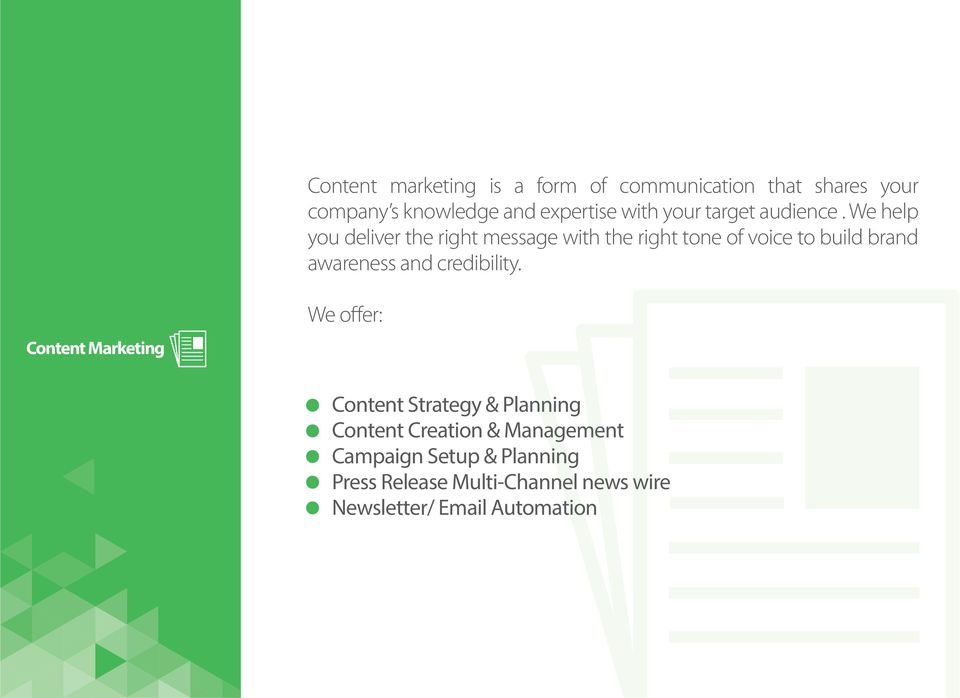 We help you deliver the right message with the right tone of voice to build brand awareness and