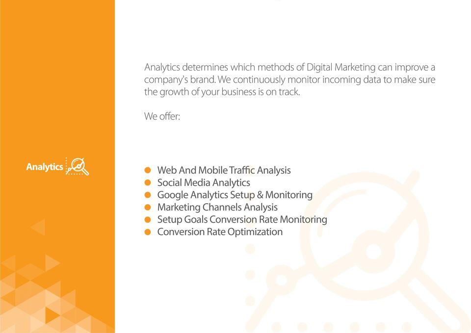 We offer: Analytics Web And Mobile Traffic Analysis Social Media Analytics Google Analytics