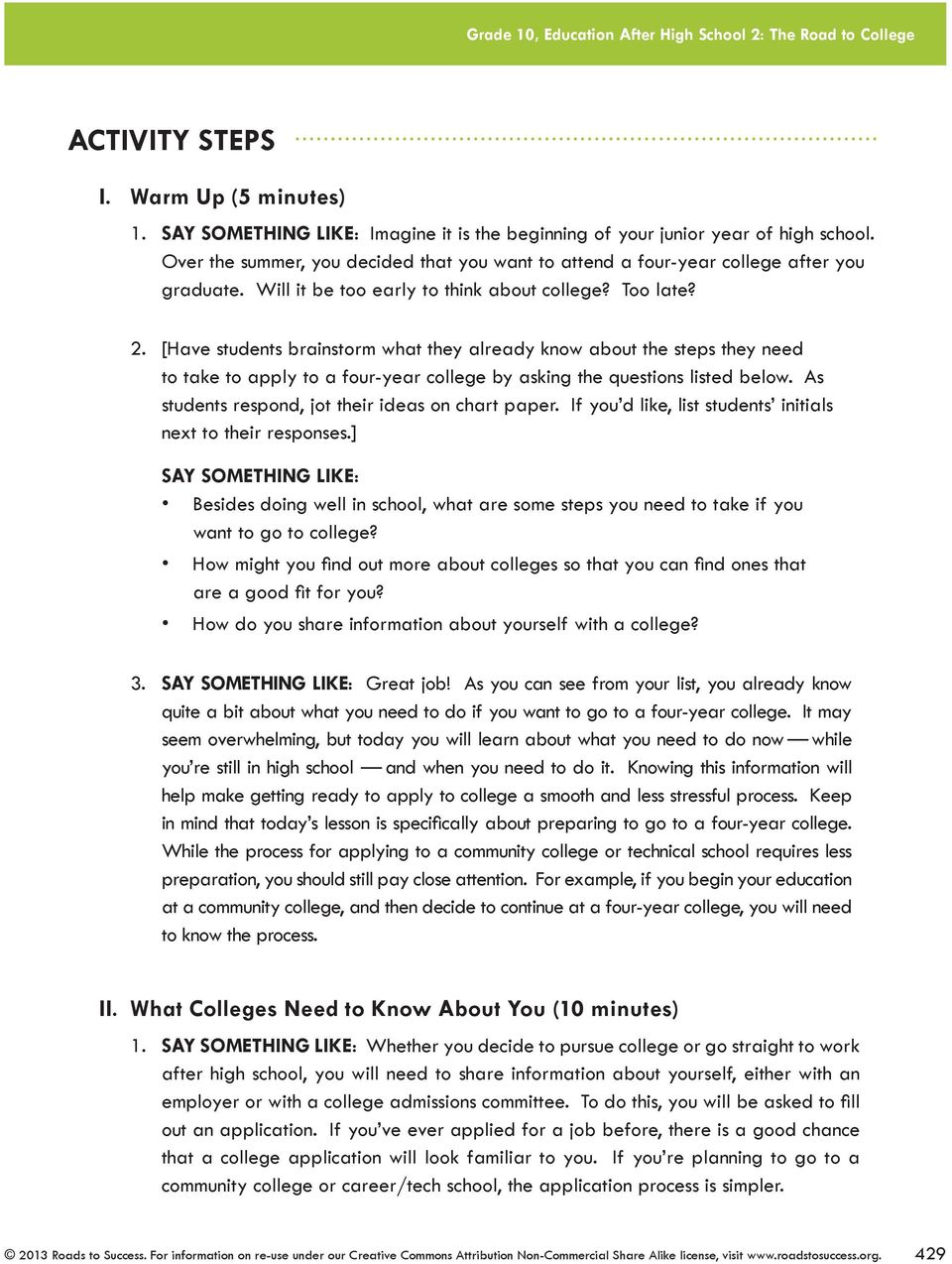 [Have students brainstorm what they already know about the steps they need to take to apply to a four-year college by asking the questions listed below.