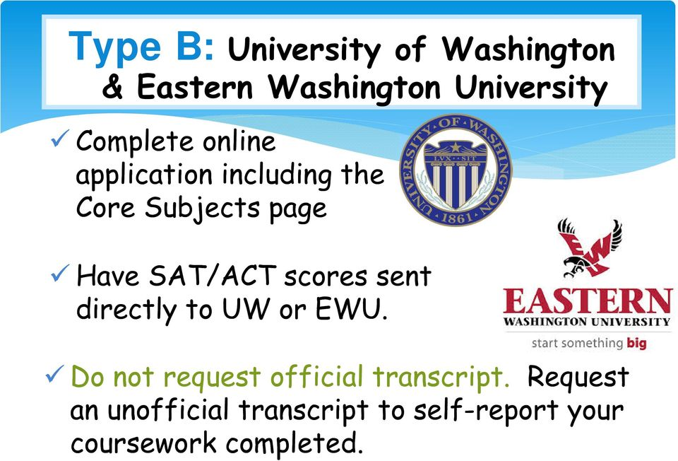 SAT/ACT scores sent directly to UW or EWU.