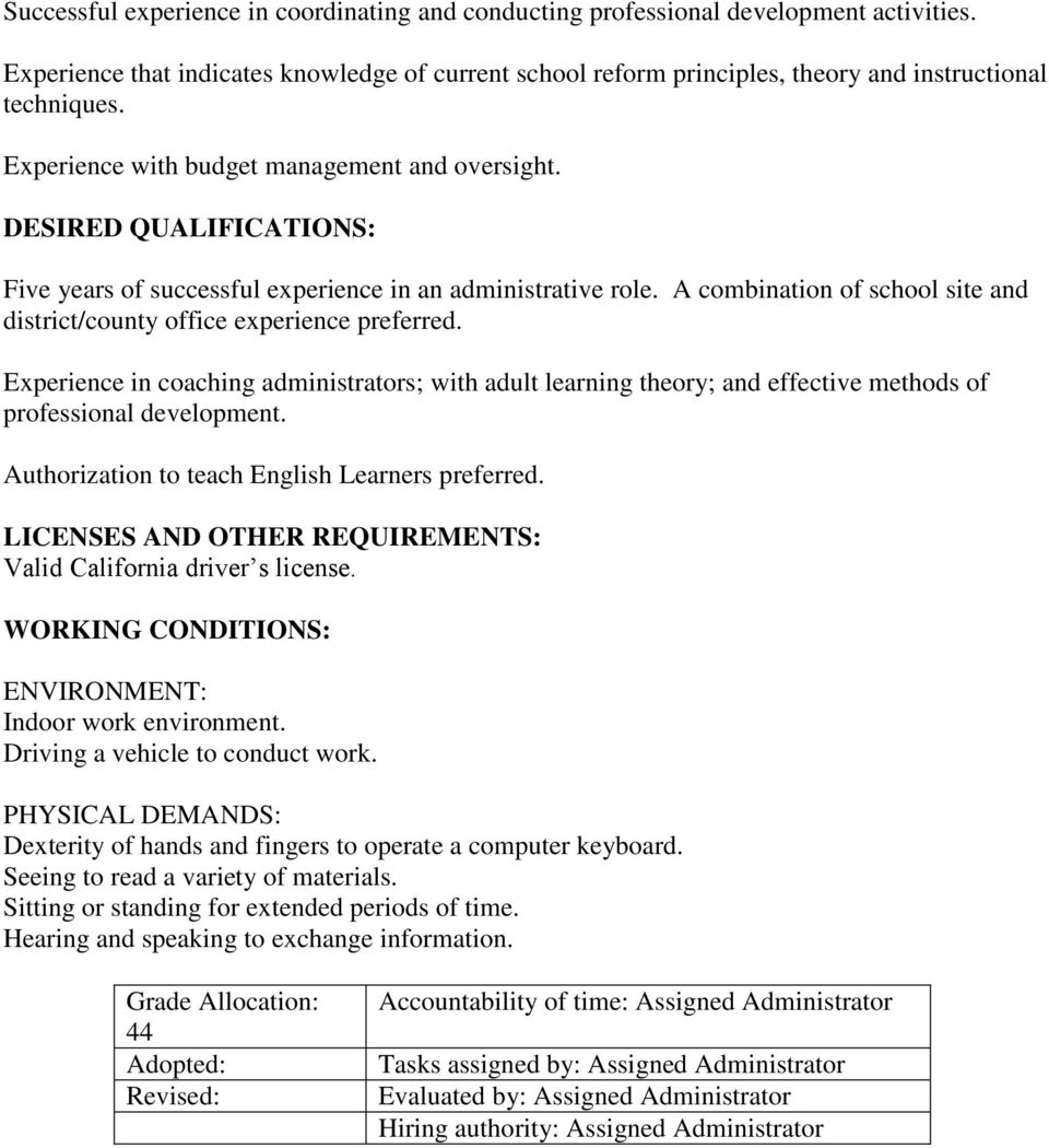 A combination of school site and district/county office experience preferred. Experience in coaching administrators; with adult learning theory; and effective methods of professional development.