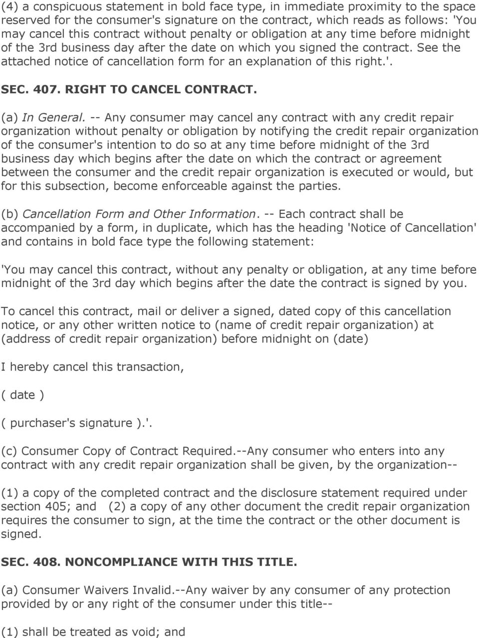 See the attached notice of cancellation form for an explanation of this right.'. SEC. 407. RIGHT TO CANCEL CONTRACT. (a) In General.