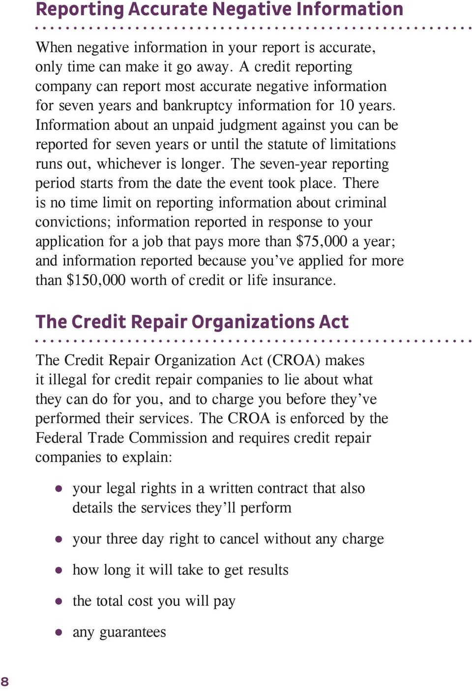 Information about an unpaid judgment against you can be reported for seven years or until the statute of limitations runs out, whichever is longer.