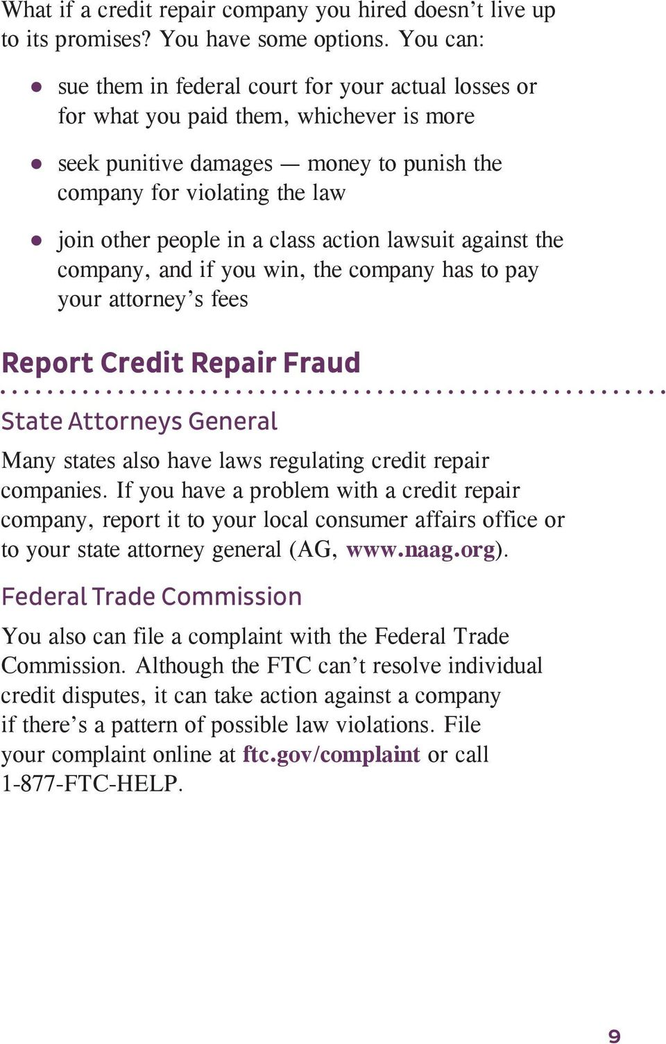 class action lawsuit against the company, and if you win, the company has to pay your attorney s fees Report Credit Repair Fraud State Attorneys General Many states also have laws regulating credit