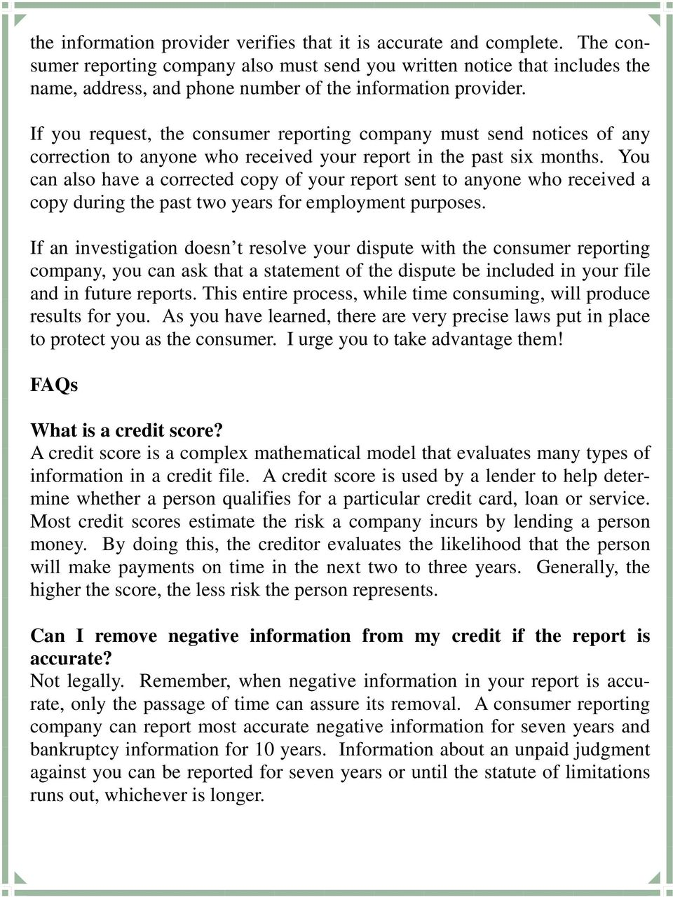 If you request, the consumer reporting company must send notices of any correction to anyone who received your report in the past six months.