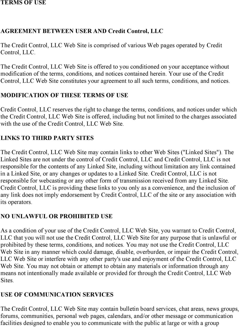 Your use of the Credit Control, LLC Web Site constitutes your agreement to all such terms, conditions, and notices.