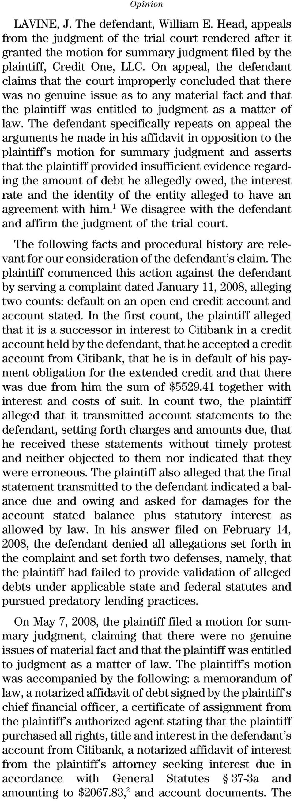 The defendant specifically repeats on appeal the arguments he made in his affidavit in opposition to the plaintiff s motion for summary judgment and asserts that the plaintiff provided insufficient