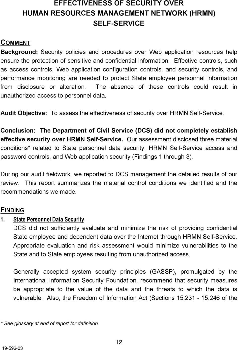 Effective controls, such as access controls, Web application configuration controls, and security controls, and performance monitoring are needed to protect State employee personnel information from