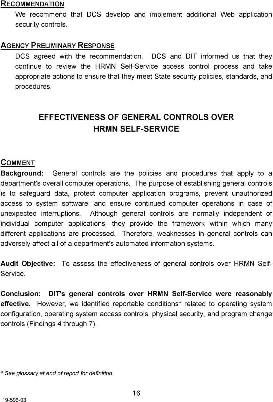 procedures. EFFECTIVENESS OF GENERAL CONTROLS OVER HRMN SELF-SERVICE COMMENT Background: General controls are the policies and procedures that apply to a department's overall computer operations.