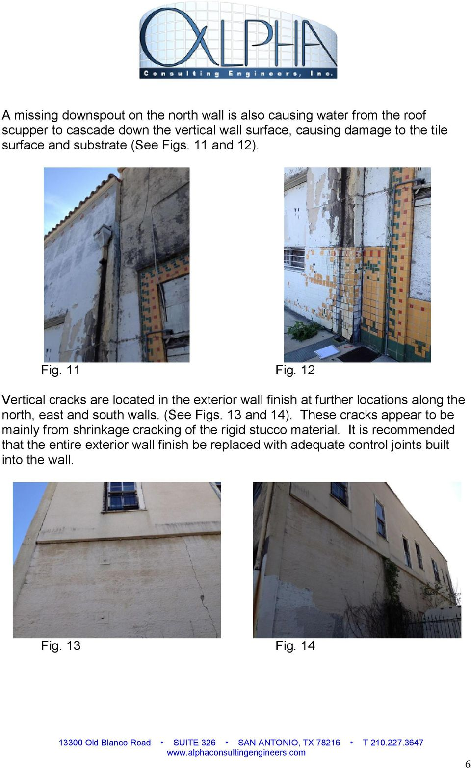 12 Vertical cracks are located in the exterior wall finish at further locations along the north, east and south walls. (See Figs. 13 and 14).