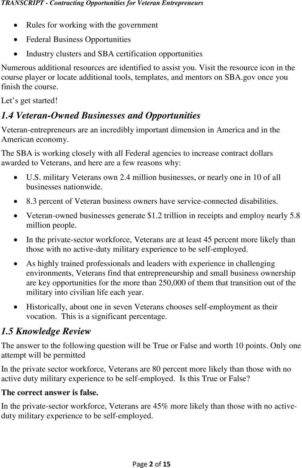 4 Veteran-Owned Businesses and Opportunities Veteran-entrepreneurs are an incredibly important dimension in America and in the American economy.