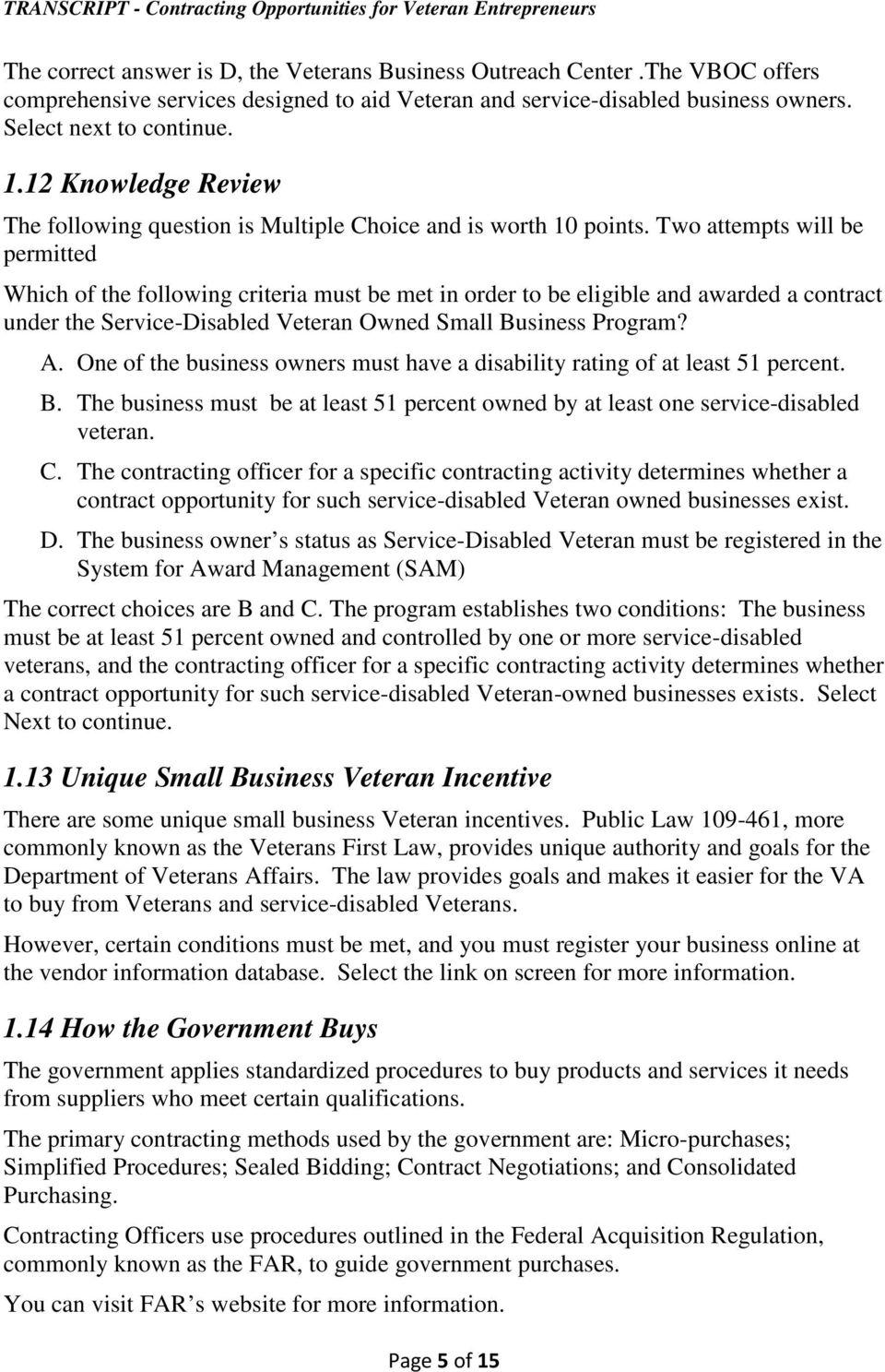 Two attempts will be permitted Which of the following criteria must be met in order to be eligible and awarded a contract under the Service-Disabled Veteran Owned Small Business Program? A.