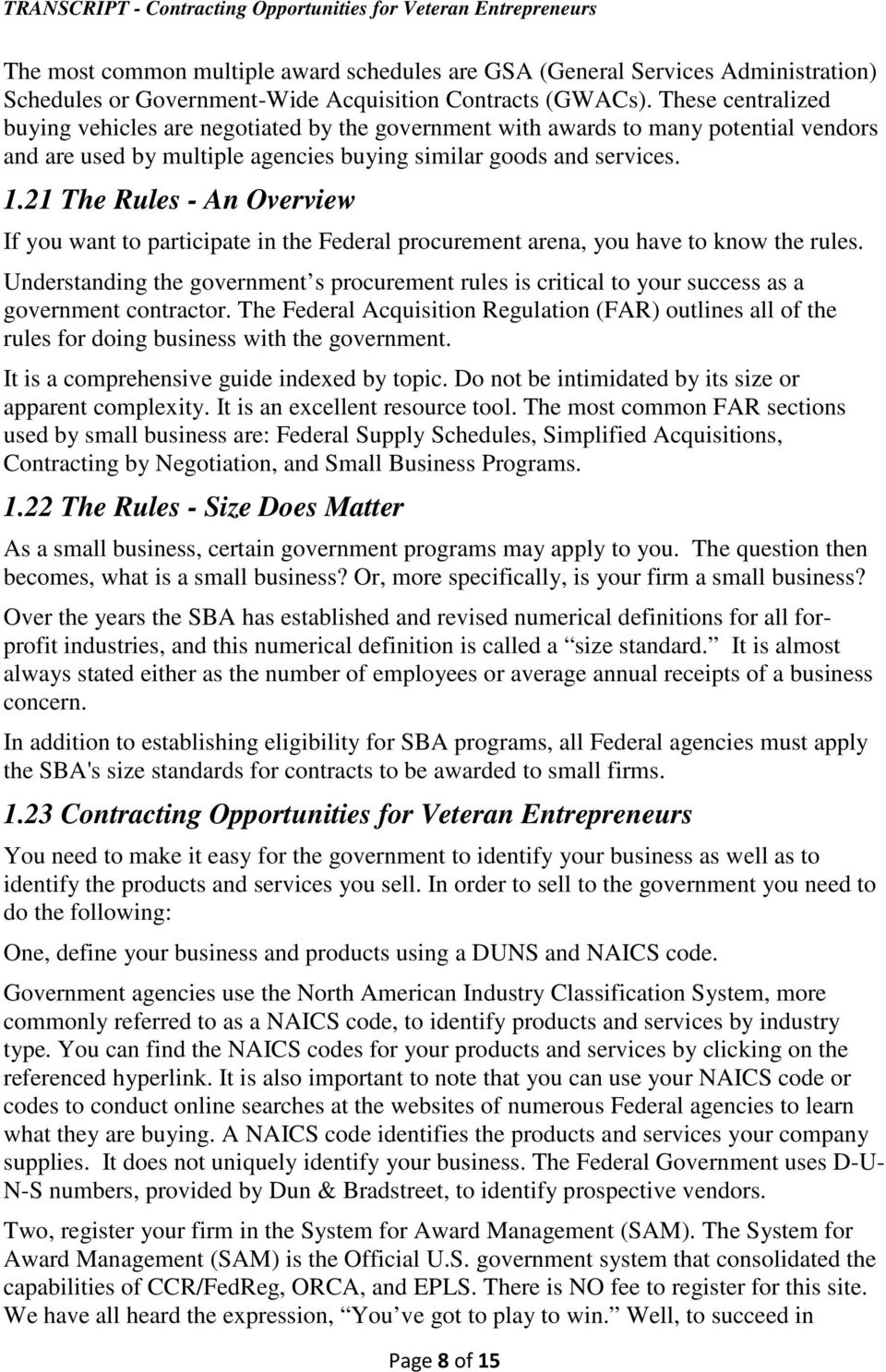 21 The Rules - An Overview If you want to participate in the Federal procurement arena, you have to know the rules.
