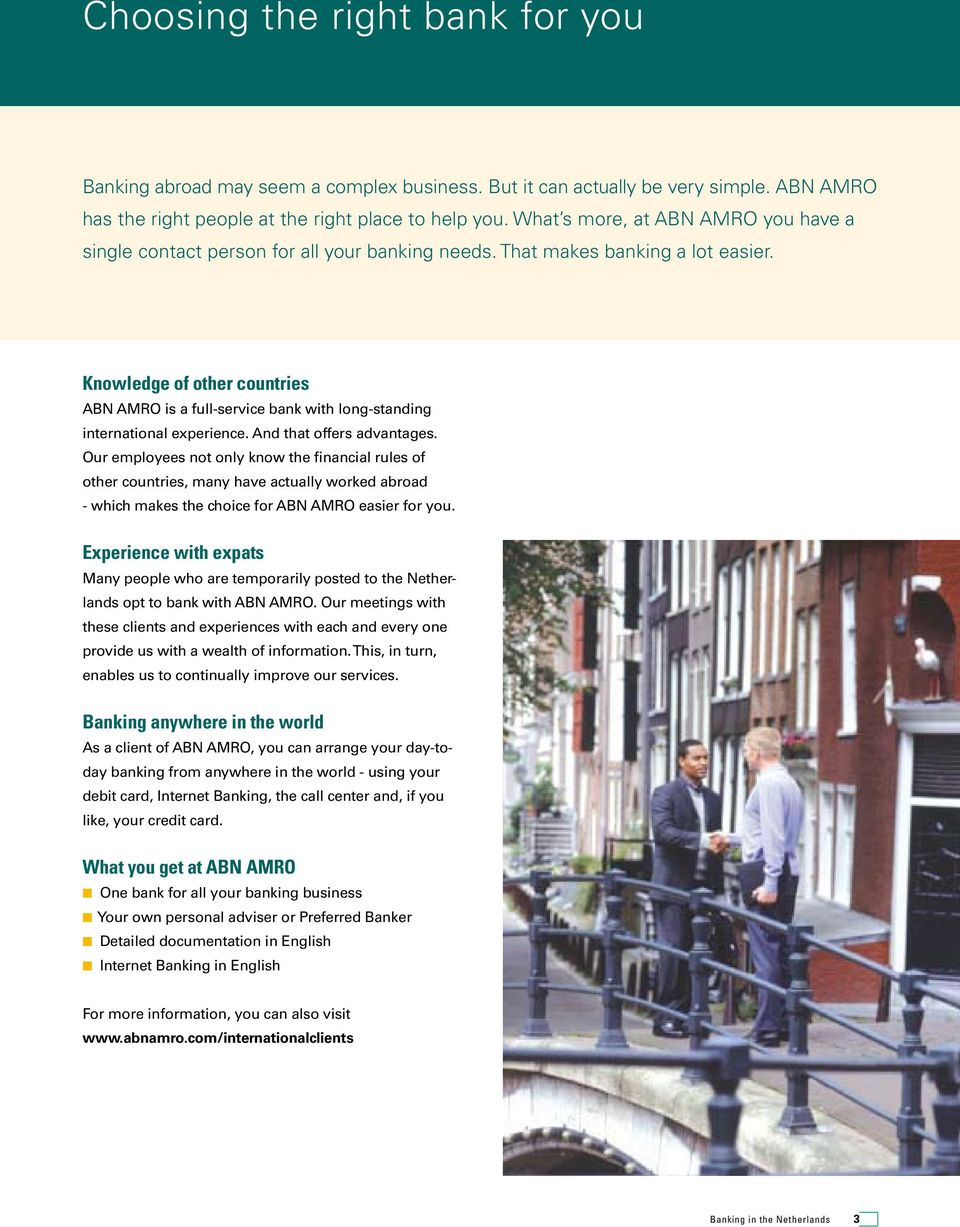 Knowledge of other countries ABN AMRO is a full-service bank with long-standing international experience. And that offers advantages.