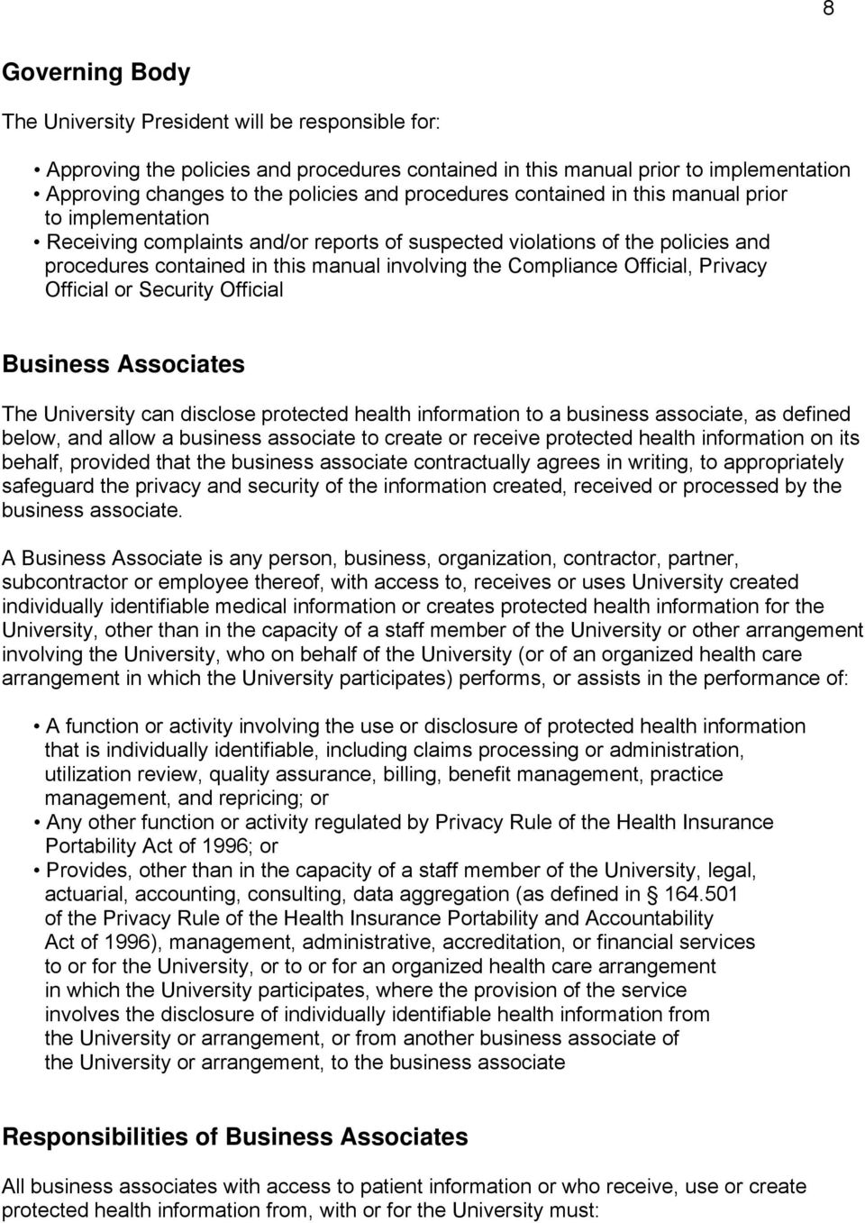 Compliance Official, Privacy Official or Security Official Business Associates The University can disclose protected health information to a business associate, as defined below, and allow a business