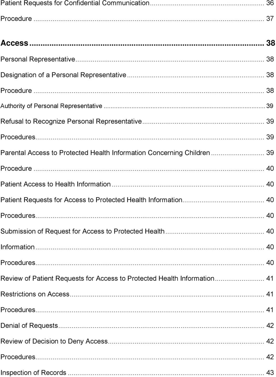 .. 40 Patient Requests for Access to Protected Health Information... 40 Procedures... 40 Submission of Request for Access to Protected Health... 40 Information... 40 Procedures... 40 Review of Patient Requests for Access to Protected Health Information.