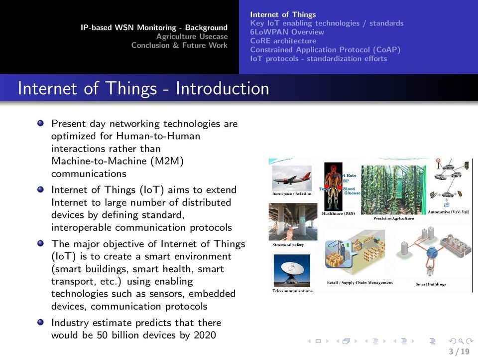 large number of distributed devices by defining standard, interoperable communication protocols The major objective of Internet of Things (IoT) is to create a smart environment (smart buildings,