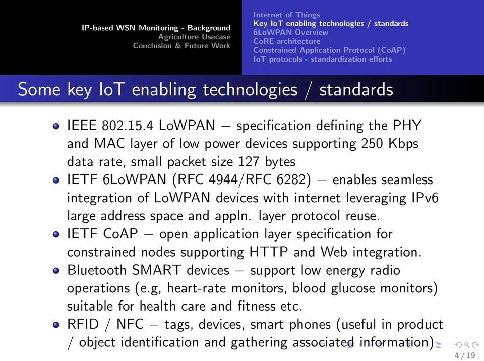 4 LoWPAN specification defining the PHY and MAC layer of low power devices supporting 250 Kbps data rate, small packet size 127 bytes IETF 6LoWPAN (RFC 4944/RFC 6282) enables seamless integration of