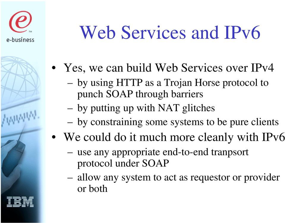 some systems to be pure clients We could do it much more cleanly with IPv6 use any