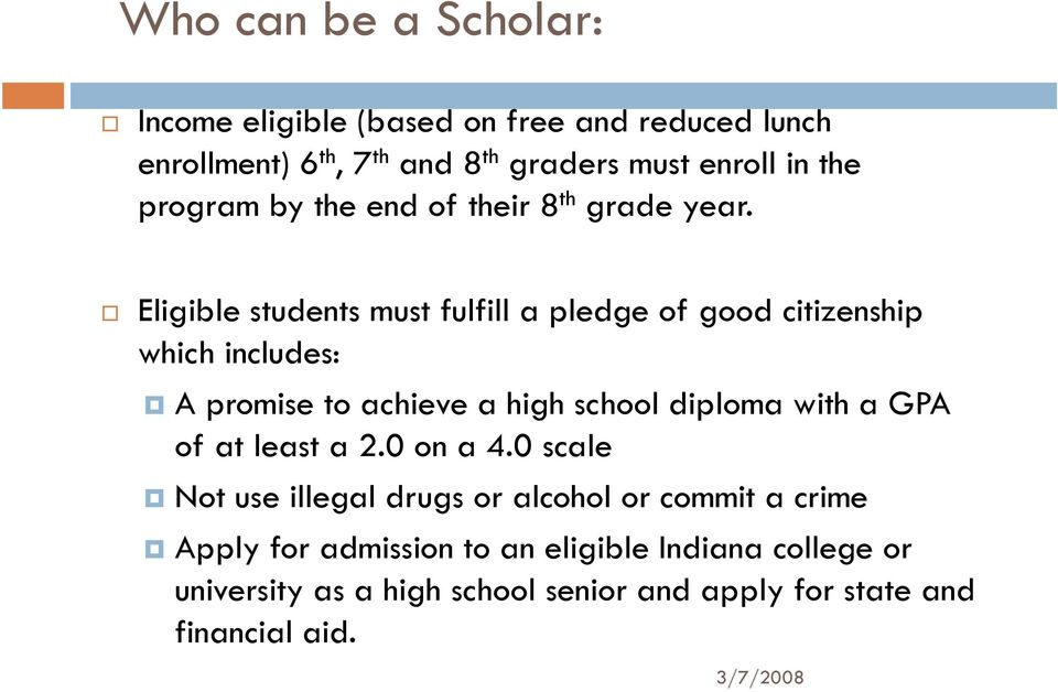 Eligible students must fulfill a pledge of good citizenship which includes: A promise to achieve a high school diploma with a GPA