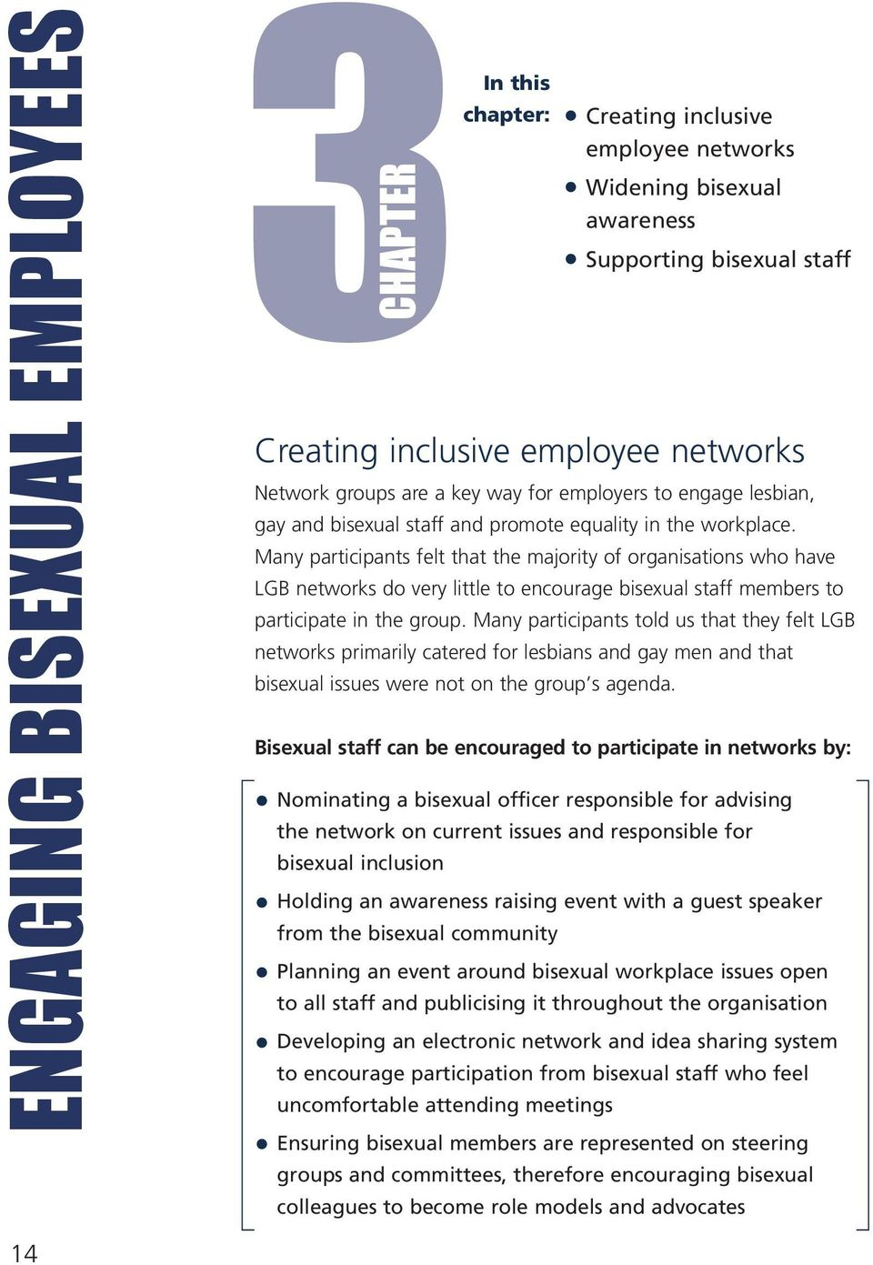 Many participants felt that the majority of organisations who have LGB networks do very little to encourage bisexual staff members to participate in the group.