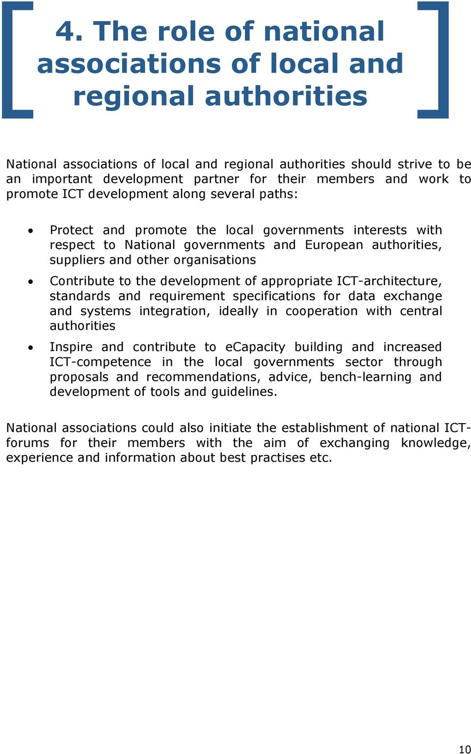 Protect and promote the local governments interests with respect to National governments and European authorities, suppliers and other organisations!