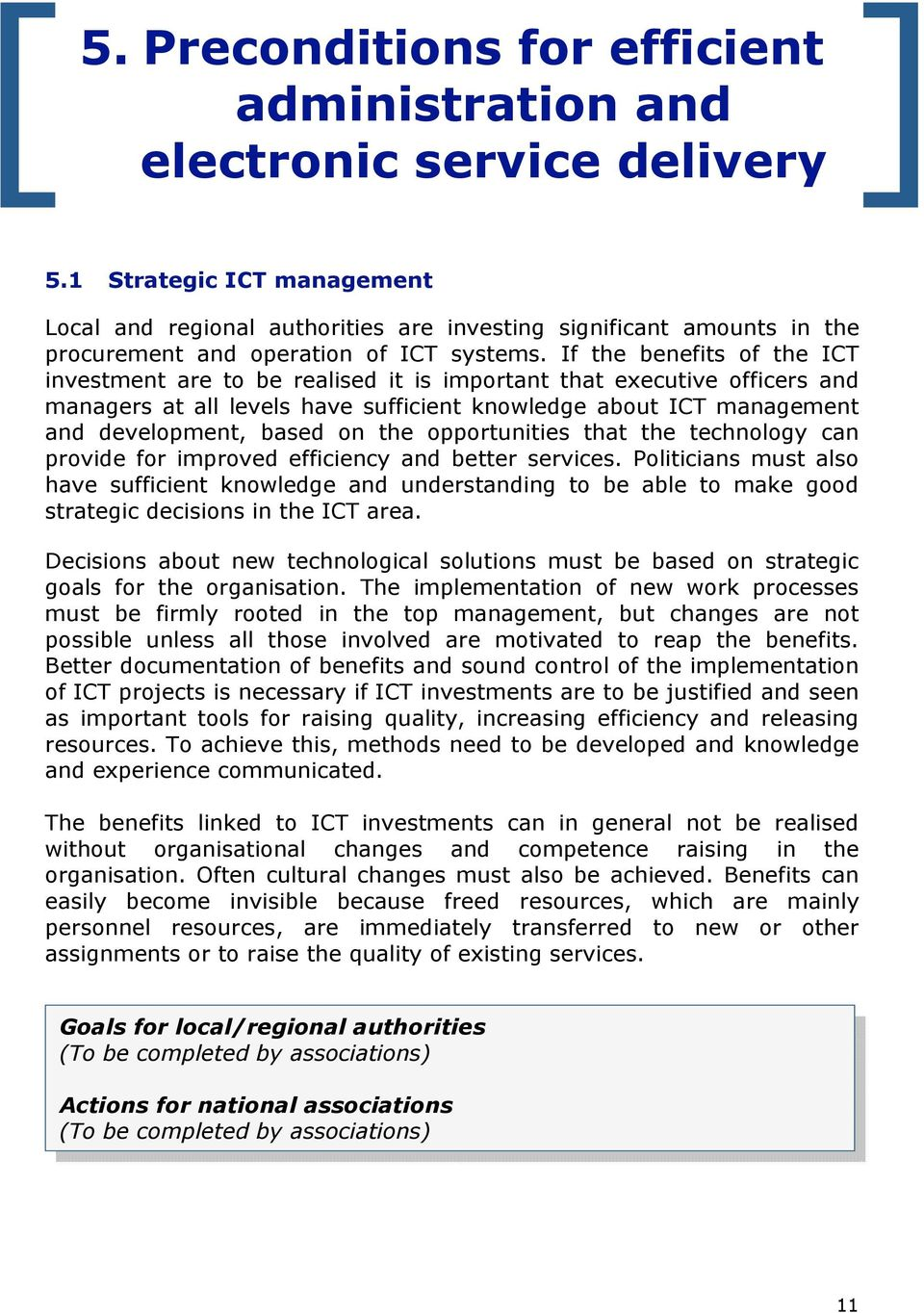If the benefits of the ICT investment are to be realised it is important that executive officers and managers at all levels have sufficient knowledge about ICT management and development, based on