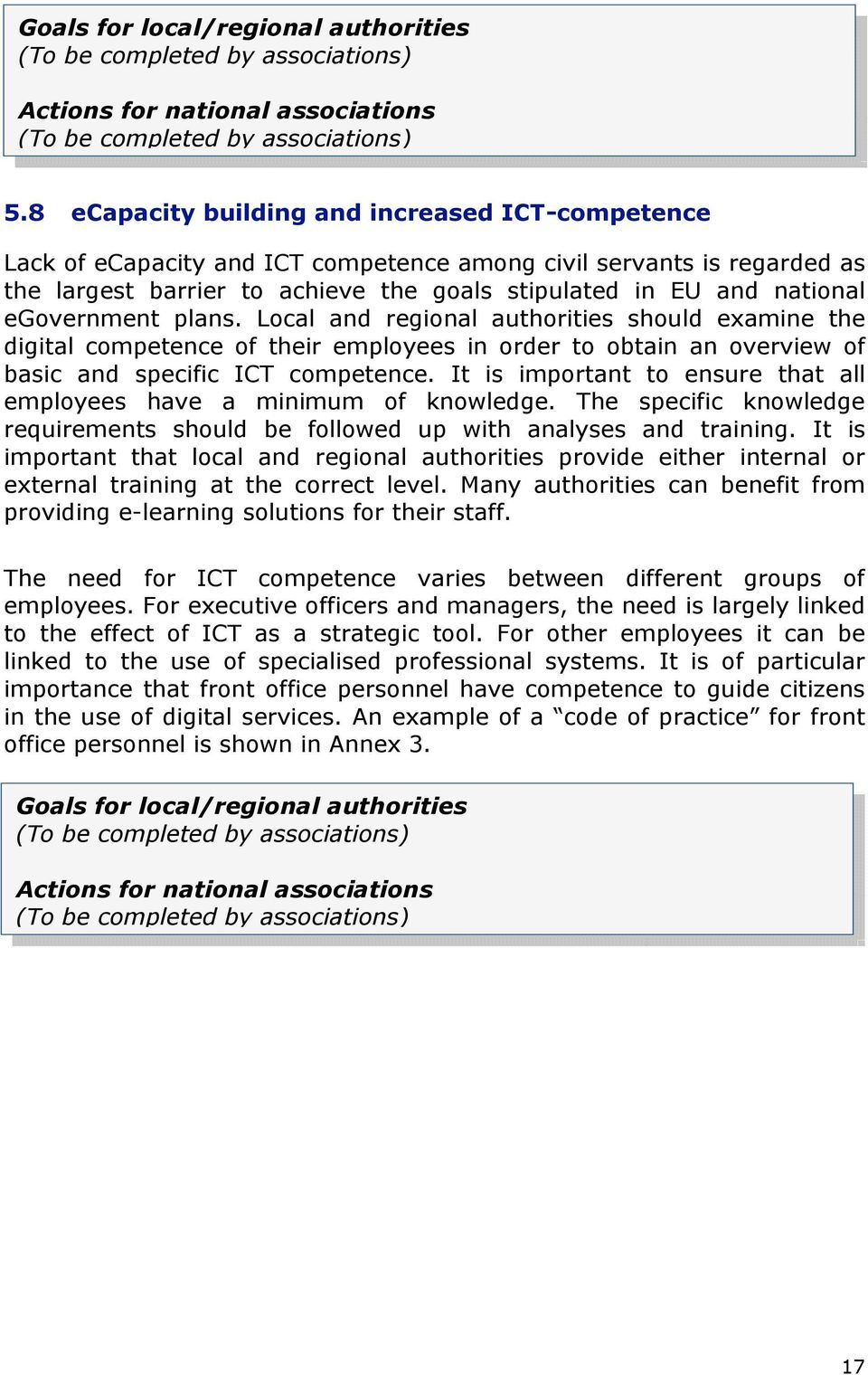 egovernment plans. Local and regional authorities should examine the digital competence of their employees in order to obtain an overview of basic and specific ICT competence.