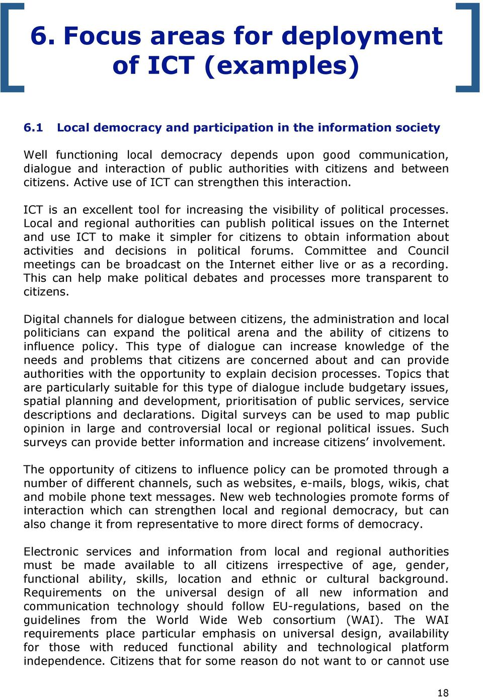 between citizens. Active use of ICT can strengthen this interaction. ICT is an excellent tool for increasing the visibility of political processes.