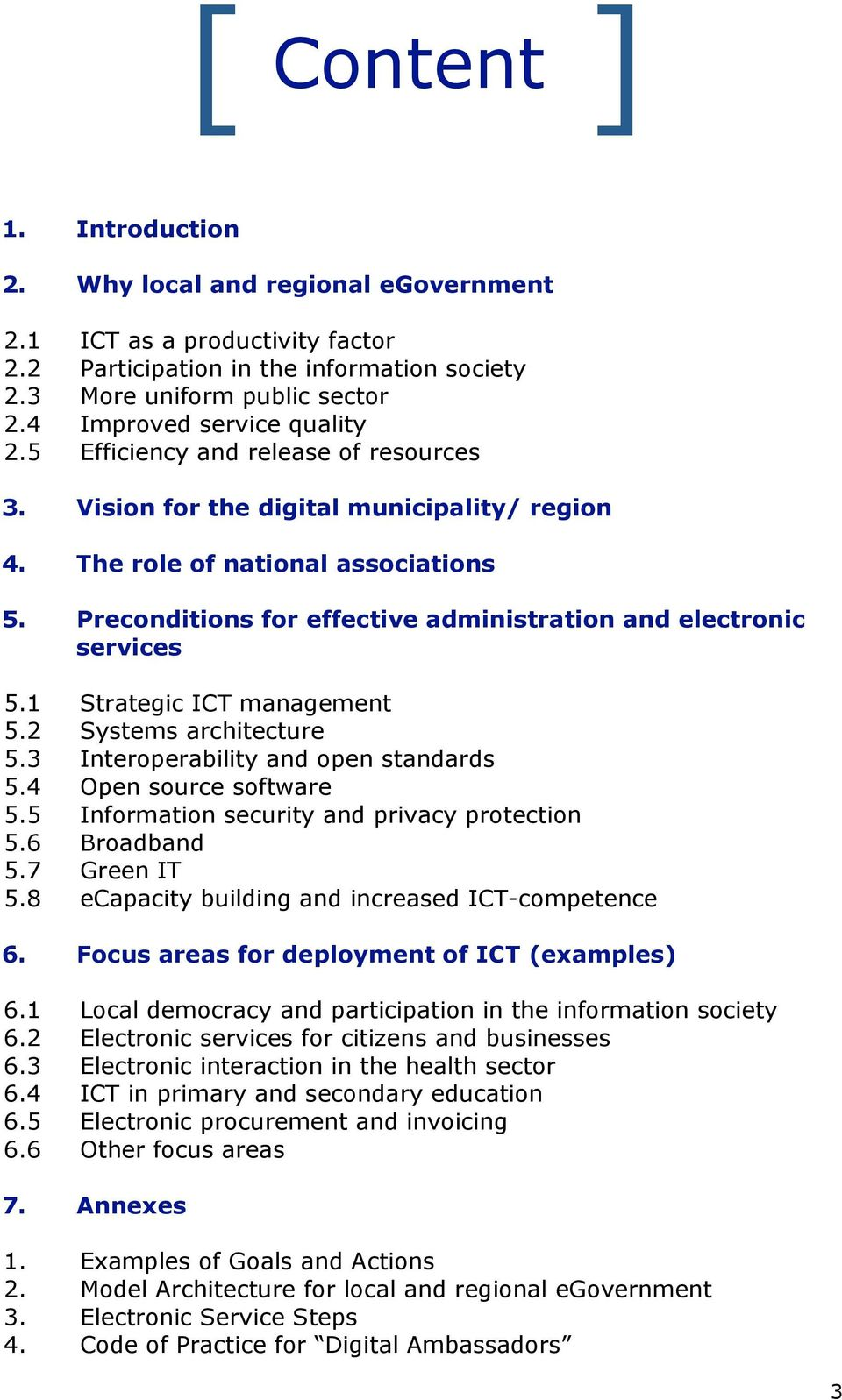 Vision for the digital municipality/ region 4. The role of national associations 5. Preconditions for effective administration and electronic services 5.1 5.2 5.3 5.4 5.5 5.6 5.7 5.