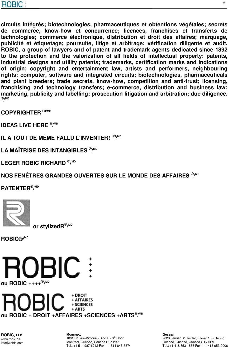 ROBIC, a group of lawyers and of patent and trademark agents dedicated since 1892 to the protection and the valorization of all fields of intellectual property: patents, industrial designs and