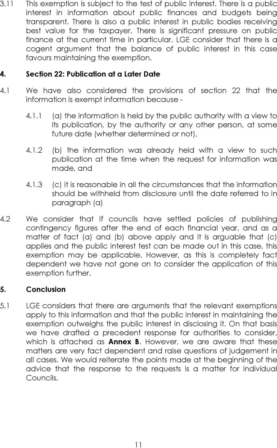 LGE consider that there is a cogent argument that the balance of public interest in this case favours maintaining the exemption. 4. Section 22: Publication at a Later Date 4.