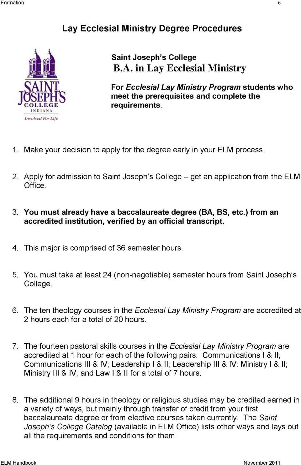 2. Apply for admission to Saint Joseph s College get an application from the ELM Office. 3. You must already have a baccalaureate degree (BA, BS, etc.