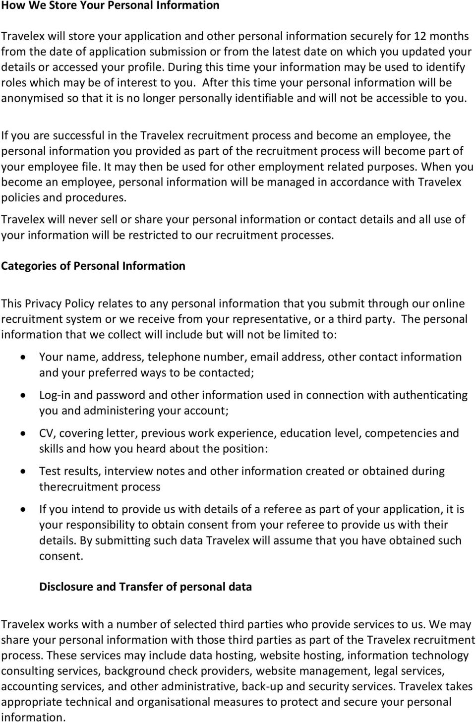 After this time your personal information will be anonymised so that it is no longer personally identifiable and will not be accessible to you.