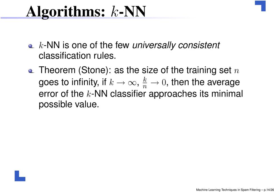 Theorem (Stone): as the size of the training set n goes to infinity, if k, n