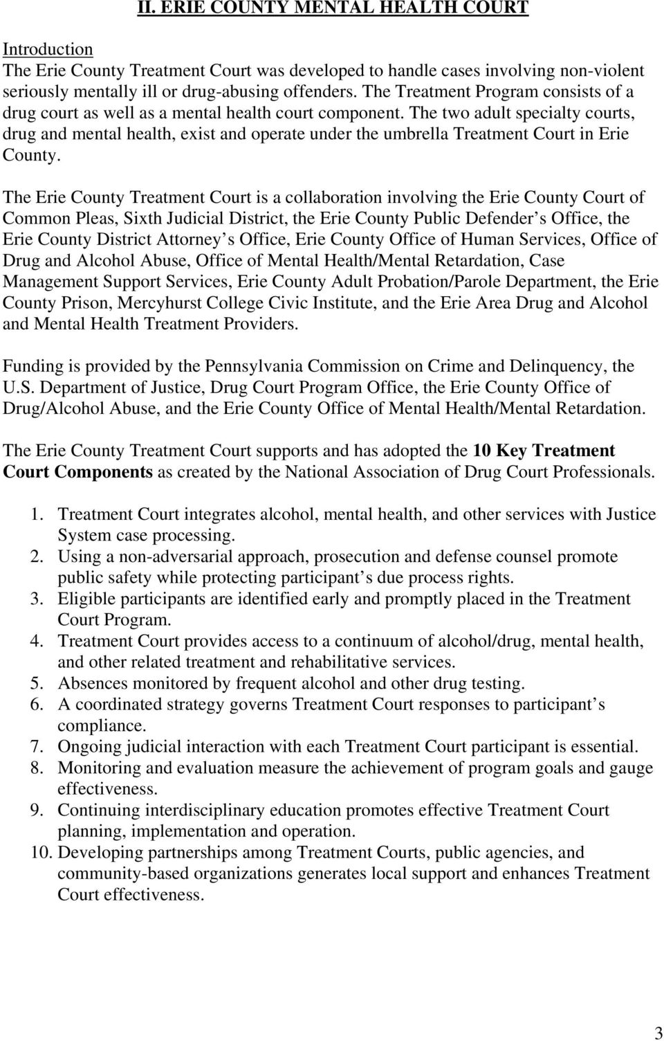 The two adult specialty courts, drug and mental health, exist and operate under the umbrella Treatment Court in Erie County.