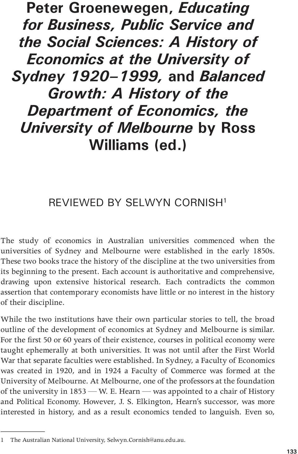 ) REVIEWED BY SELWYN CORNISH 1 The study of economics in Australian universities commenced when the universities of Sydney and Melbourne were established in the early 1850s.
