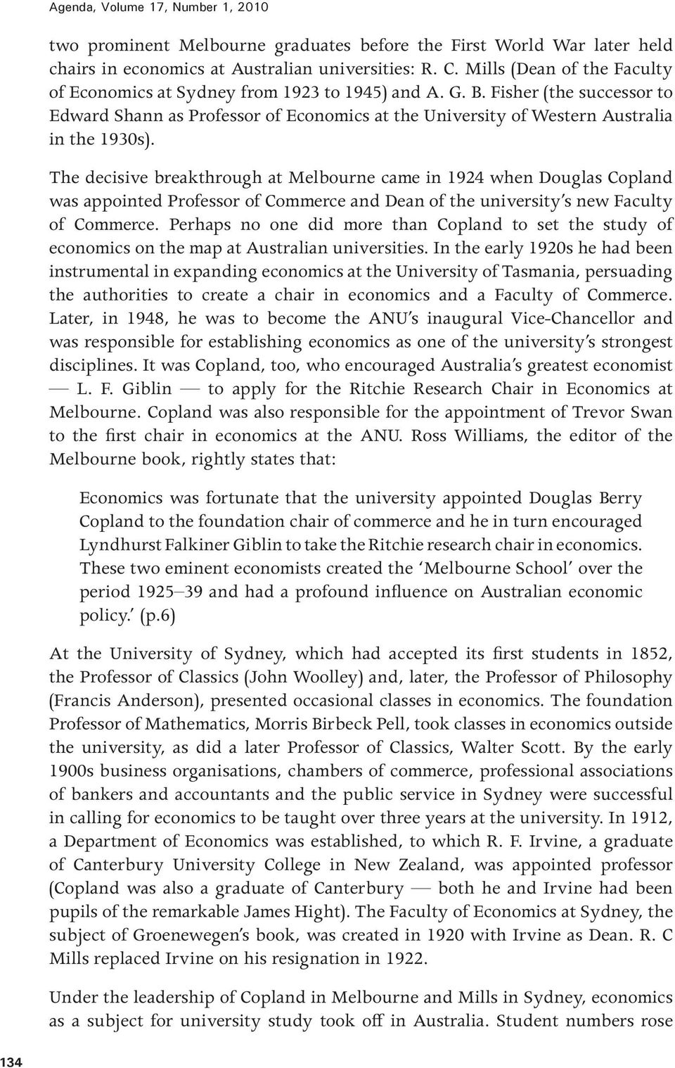 The decisive breakthrough at Melbourne came in 1924 when Douglas Copland was appointed Professor of Commerce and Dean of the university s new Faculty of Commerce.