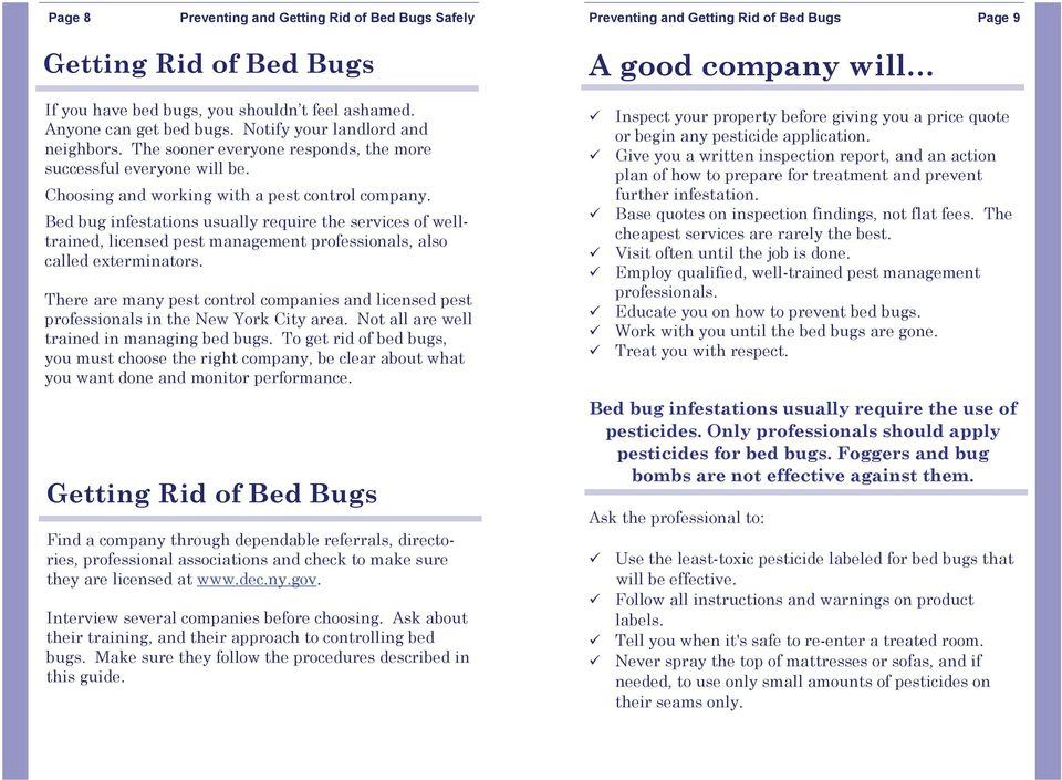 Bed bug infestations usually require the services of welltrained, licensed pest management professionals, also called exterminators.