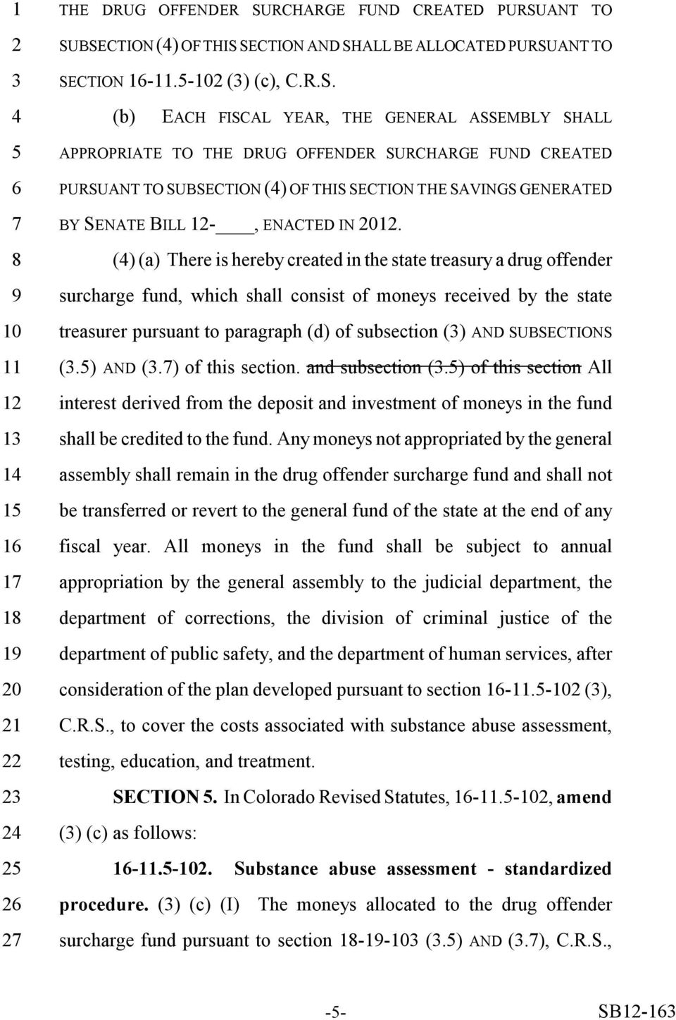ANT TO SUBSECTION () OF THIS SECTION AND SHALL BE ALLOCATED PURSUANT TO SECTION 1-.- () (c), C.R.S. (b) EACH FISCAL YEAR, THE GENERAL ASSEMBLY SHALL APPROPRIATE TO THE DRUG OFFENDER SUANT TO SUBSECTION () OF THIS SECTION THE SAVINGS GENERATED BY SENATE BILL -, ENACTED IN 0.
