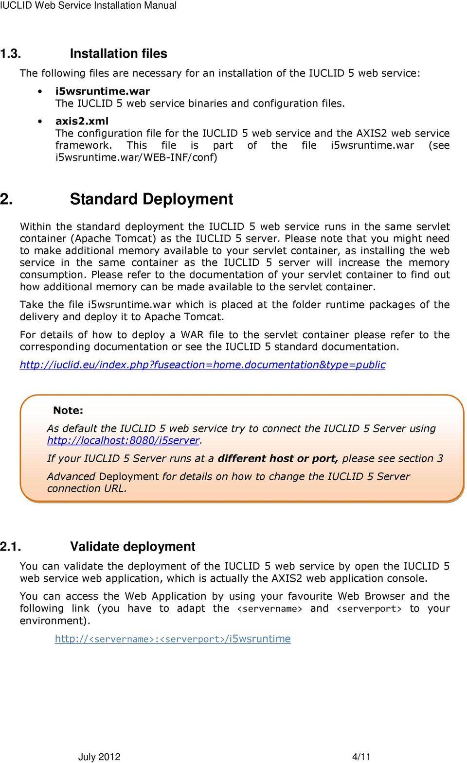 Standard Deployment Within the standard deployment the IUCLID 5 web service runs in the same servlet container (Apache Tomcat) as the IUCLID 5 server.