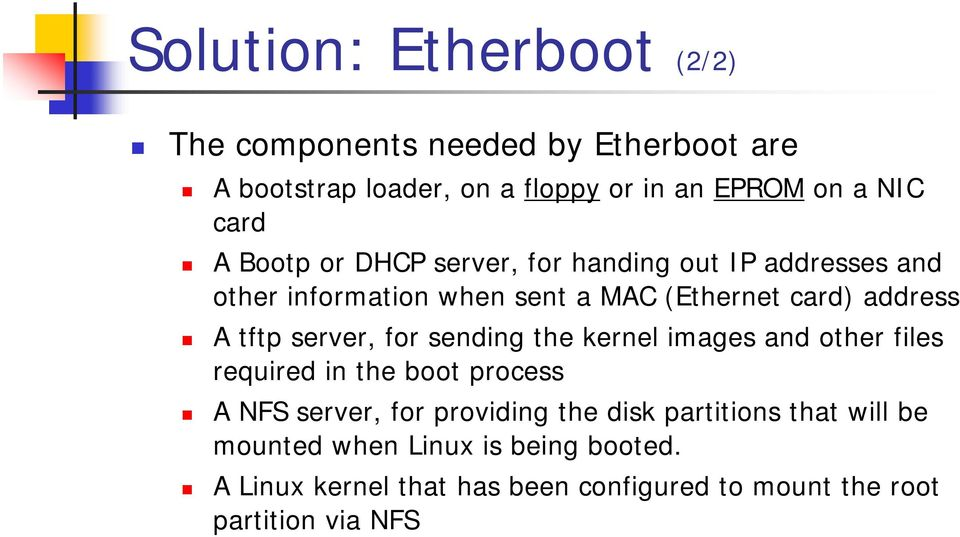 server, for sending the kernel images and other files required in the boot process A NFS server, for providing the disk