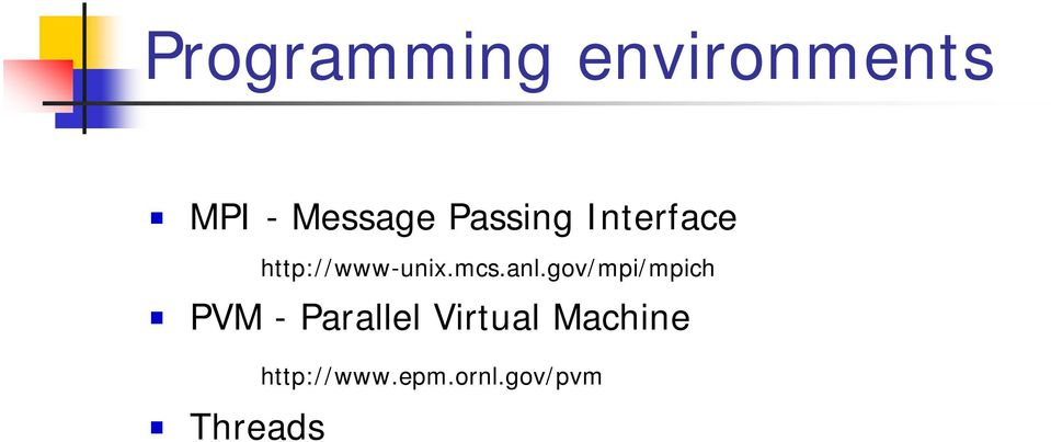 anl.gov/mpi/mpich PVM - Parallel Virtual