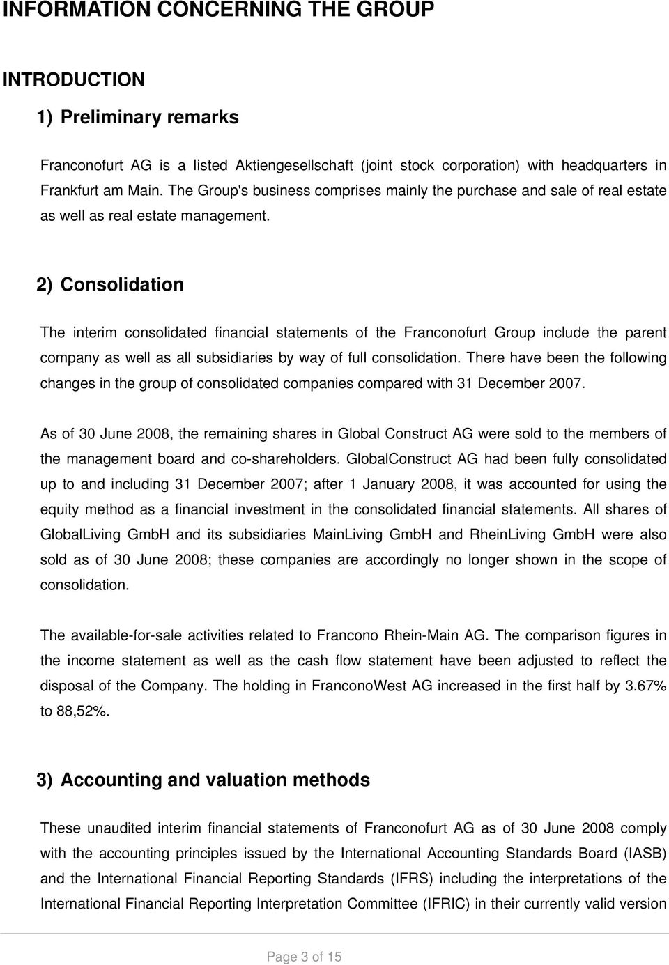2) Consolidation The interim consolidated financial statements of the Franconofurt Group include the parent company as well as all subsidiaries by way of full consolidation.