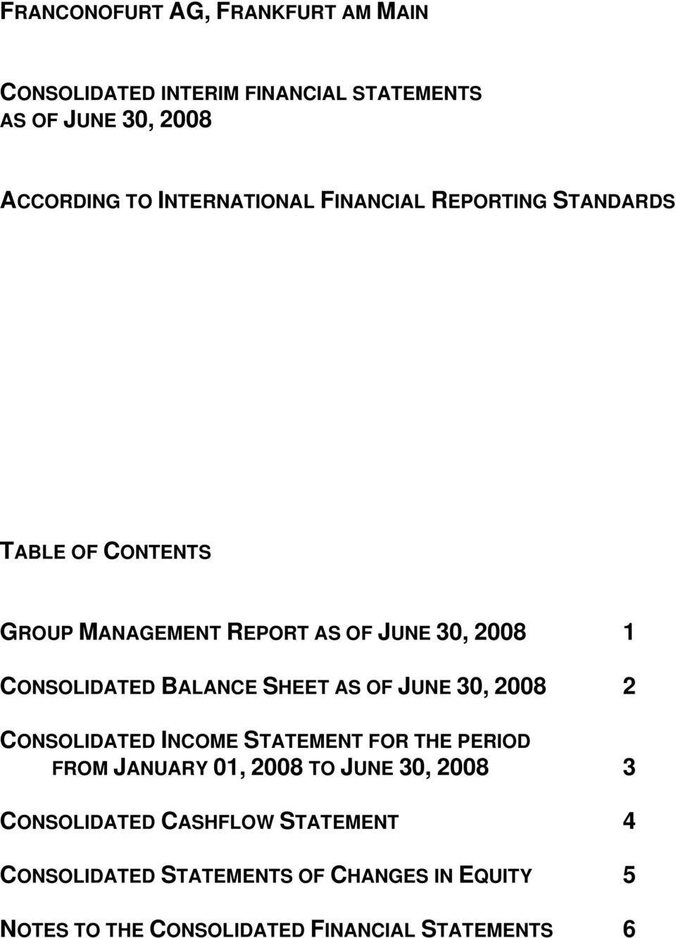 BALANCE SHEET AS OF JUNE 30, 2008 2 CONSOLIDATED INCOME STATEMENT FOR THE PERIOD FROM JANUARY 01, 2008 TO JUNE 30, 2008