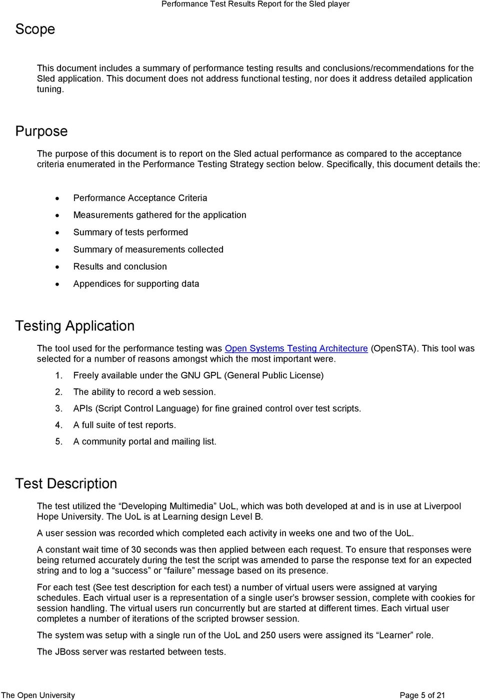 Purpose The purpose of this document is to report on the Sled actual performance as compared to the acceptance criteria enumerated in the Performance Testing Strategy section below.