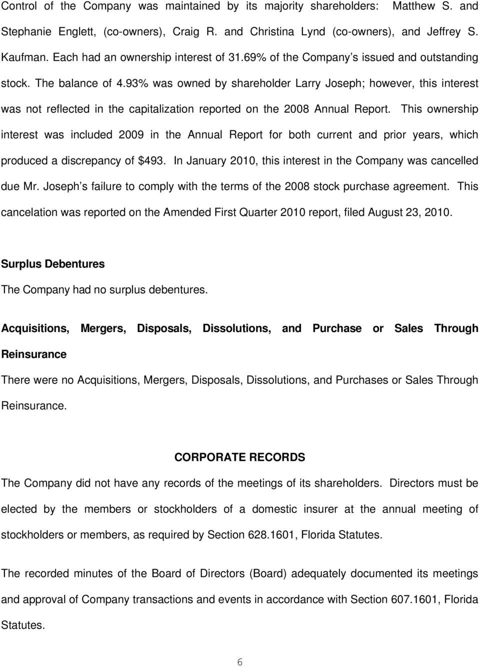 93% was owned by shareholder Larry Joseph; however, this interest was not reflected in the capitalization reported on the 2008 Annual Report.
