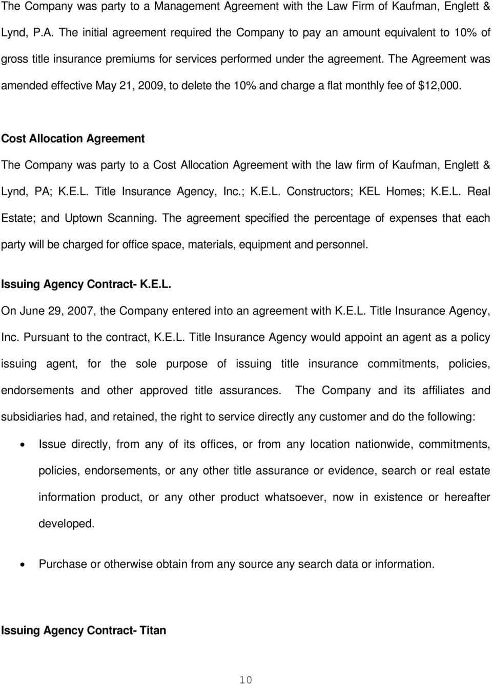 Cost Allocation Agreement The Company was party to a Cost Allocation Agreement with the law firm of Kaufman, Englett & Lynd, PA; K.E.L. Title Insurance Agency, Inc.; K.E.L. Constructors; KEL Homes; K.